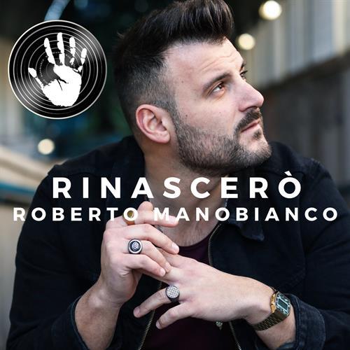 Roberto Manobianco – Rinascerò