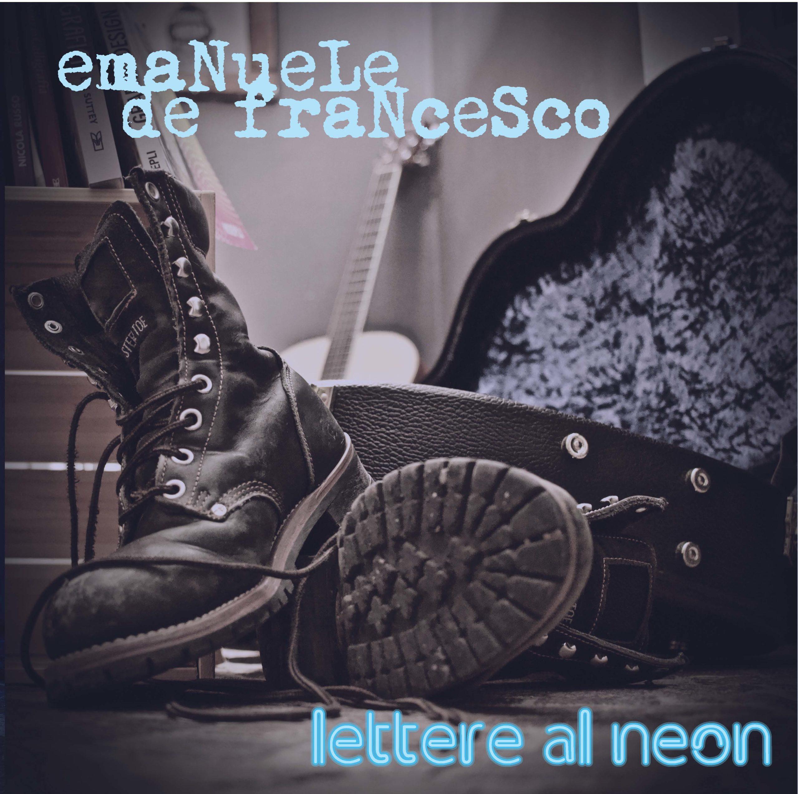 "EMANUELE DE FRANCESCO PRESENTA L'ALBUM ""LETTERE AL NEON"""