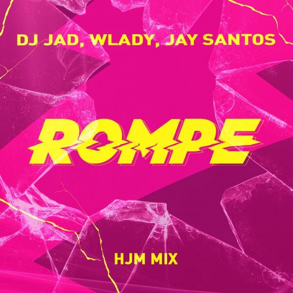 Subito in Classifica il nuovo singolo di Dj Jad, Wlady, Jay Santos – Rompe (Hjm Mix)
