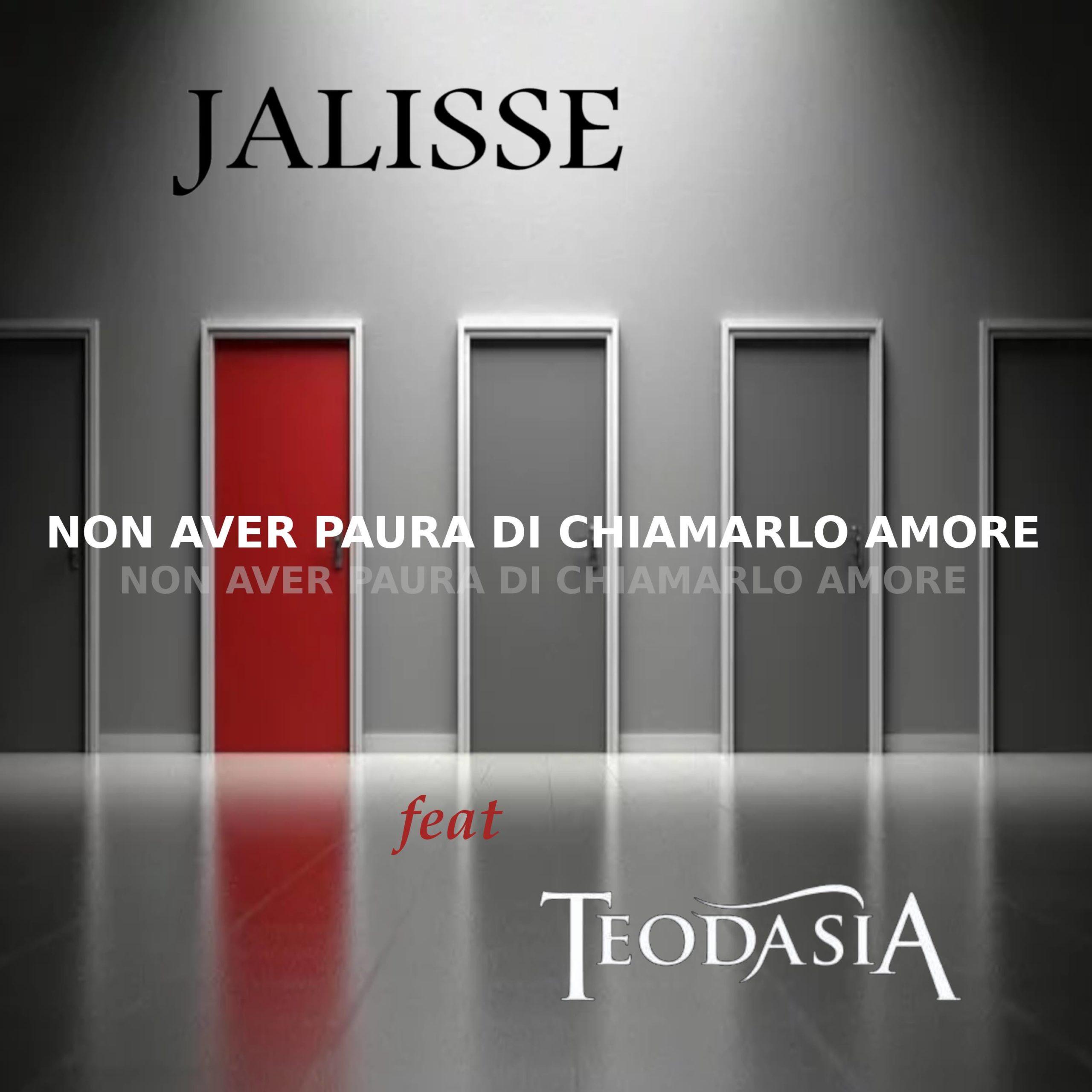 JALISSE_IL NUOVO SINGOLO IN FEATURING CON I TEODASIA_NON AVER PAURA DI CHIAMARLO AMORE
