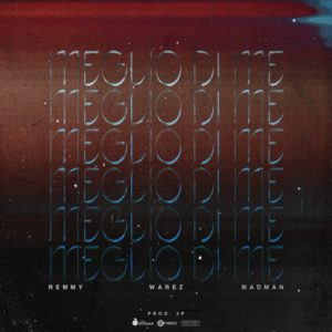 Remmy feat. Madman & Warez – Meglio di me