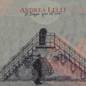 """ANDREA LELLI IL NUOVO ALBUM """"IL TEMPO QUI ED ORA"""". Dal 27 aprile disponibile in tutti gli store e piattaforme digitali"""
