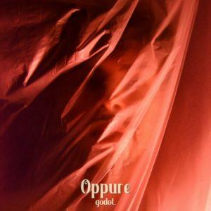 """GODOT. torna con """"Oppure"""" il nuovo singolo disponibile in radio e digitale dal 23 aprile"""