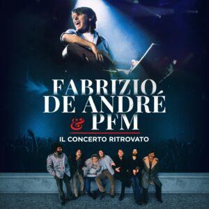 """ESCE IL COFANETTO """"FABRIZIO DE ANDRÉ & PFM. IL CONCERTO RITROVATO"""": LA COLONNA SONORA DELLO STORICO LIVE, DOPO IL SUCCESSO AL CINEMA"""