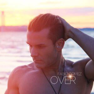 """""""OVER"""" il nuovo singolo di FABIO GÓMEZ"""