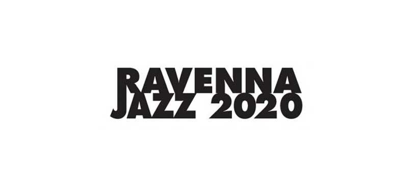 RAVENNA JAZZ 2020 Reloaded 47a EDIZIONE Ravenna. 30 giugno – 14 novembre 2020