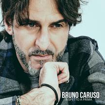 """BRUNO CARUSO nuovo singolo: """"RISPETTO A PRIMA"""""""