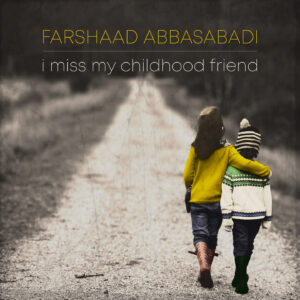 "FUORI IL SINGLE ""I MISS CHILDHOOD FRIEND""  DI FARSHAD ABBASABADI."