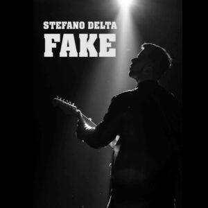 """STEFANO DELTA LANCIA IL NUOVO SINGOLO """"FAKE"""""""