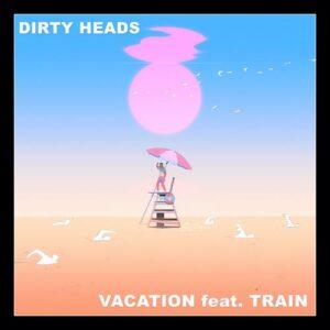 """I DIRTY HEADS pubblicano venerdì 28 Maggio la loro smash hit viral in collaborazione con i TRAIN  """"VACATION"""" – Betternoise"""