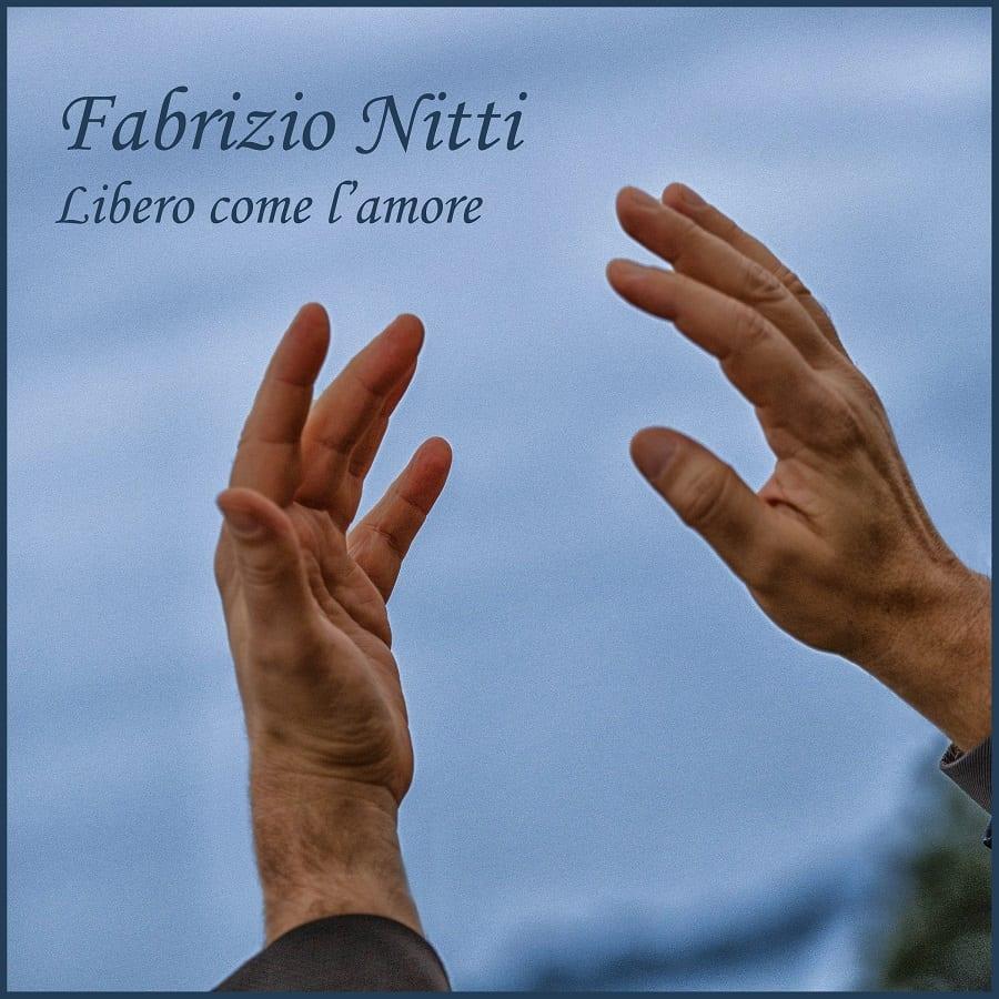 """FABRIZIO NITTI – """"LIBERO COME L'AMORE"""""""
