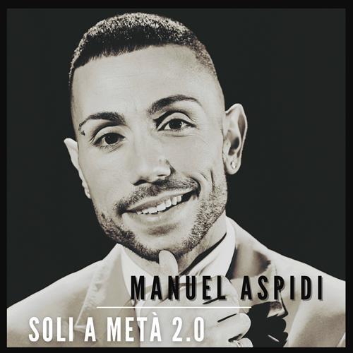 """MANUEL ASPIDI – Martedì 11 maggio  su tutte le piattaforme streaming """"Soli a Metà 2.0"""" su etichetta Thomas Music and Art."""