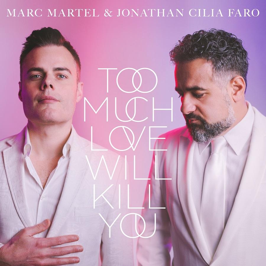 """MARC MARTEL & JONATHAN CILIA FARO """"TOO MUCH LOVE WILL KILL YOU"""""""