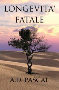 """A. D. Pascal – """"Longevità Fatale""""- un techno-thriller fra geni, sogni e istinti"""