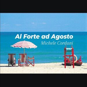 """MICHELE CORDANI – il nuovo singolo """"AL FORTE AD AGOSTO"""""""