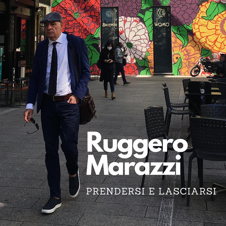 """You are currently viewing Da oggi è disponibile in rete il lyric video di """"PRENDERSI E LASCIARSI"""" – Il nuovo singolo di RUGGERO MARAZZI"""
