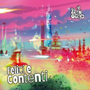 """Read more about the article LE CANZONI GIUSTE, Oggi esce """"Felici e Contenti"""""""