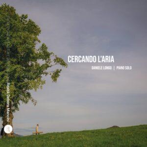 """Read more about the article È USCITO """"CERCANDO L'ARIA"""" IL NUOVO ALBUM (PIANO SOLO) DI DANIELE LONGO"""